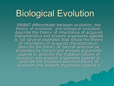 Biological Evolution SWBAT differentiate between evolution, the theory of evolution, and biological evolution; describe the theory of inheritance of acquired.