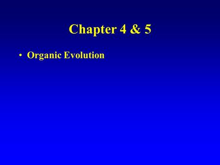 Chapter 4 & 5 Organic Evolution. Before Darwin Jean Baptiste Lamarck Lamarckism: inheritance of acquired characteristics Transformational view of evolution.