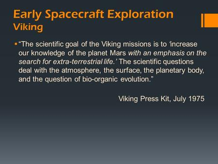"Early Spacecraft Exploration Viking  ""The scientific goal of the Viking missions is to 'increase our knowledge of the planet Mars with an emphasis on."