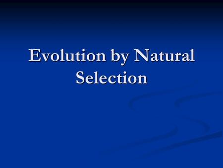 Evolution by Natural Selection. How did life originate? Why are all the species we see on earth in existence? 3 main ideas.