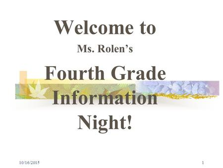 10/16/20151 Welcome to Ms. Rolen's Fourth Grade Information Night!