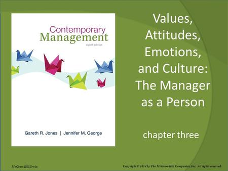 Values, Attitudes, Emotions, and Culture: The Manager as a Person chapter three Copyright © 2014 by The McGraw-Hill Companies, Inc. All rights reserved.