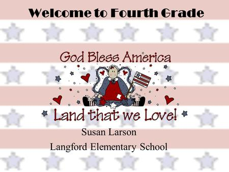 Welcome to Fourth Grade Susan Larson Langford Elementary School.