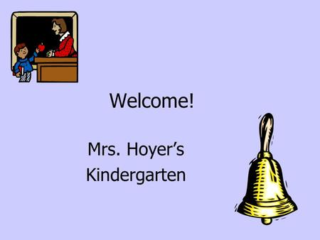 Welcome! Mrs. Hoyer's Kindergarten. Expectations T.I.G.E.R Tiger Paws-individual Marble Jar-class Stickers for returning Thursday folder on Friday.