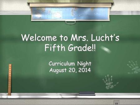 Welcome to Mrs. Lucht's Fifth Grade!! Curriculum Night August 20, 2014 Curriculum Night August 20, 2014.