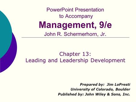 PowerPoint Presentation to Accompany Management, 9/e John R. Schermerhorn, Jr. Prepared by: Jim LoPresti University of Colorado, Boulder Published by: