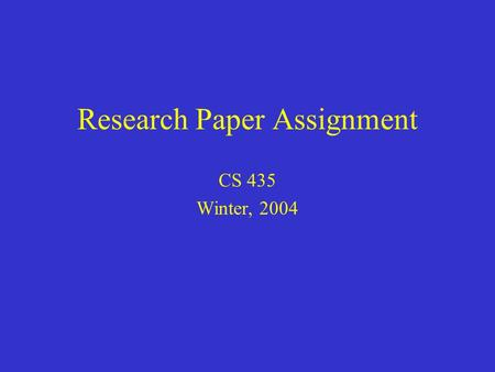 Research Paper Assignment CS 435 Winter, 2004. As an important part of the course requirement, each student will participate in a group project to prepare.