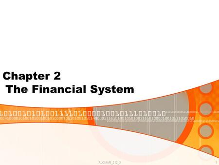 ALOMAR_212_31 Chapter 2 The Financial System. ALOMAR_212_32 Intermediaries, instruments, and regulations. Financial markets: bond and stock markets Financial.