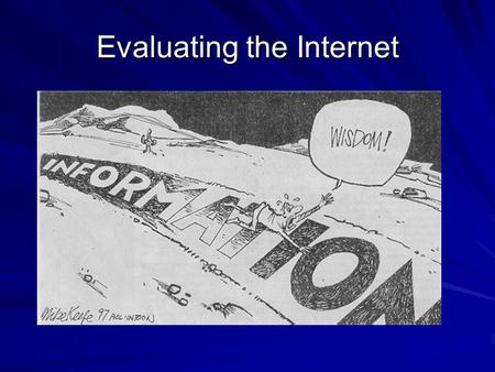 "Evaluating the Internet. Why is the internet (the free web) both a ""good"" and ""bad"" place to find information for a scholarly paper? ""Good"" Source ""Bad"""