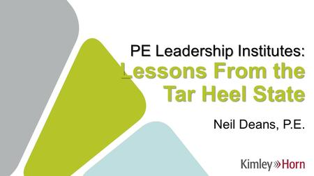 PE Leadership Institutes: Lessons From the Tar Heel State Neil Deans, P.E.