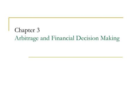 Chapter 3 Arbitrage and Financial Decision Making.