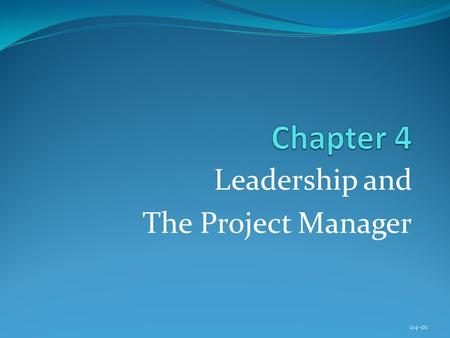 Leadership and The Project Manager 04-01. Copyright © 2013 Pearson Education, Inc. Publishing as Prentice Hall Chapter 4 Learning Objectives After completing.