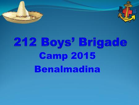Camp 2015 Benalmadina. Background Initial idea from BB Gazette 2 nd Cambusnethan Company Celebrate 45 th Anniversary of Company Offer something different.