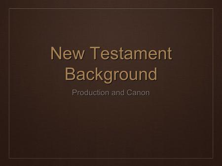 New Testament Background Production and Canon. Contents ❖ Biography ❖ History ❖ Epistles ❖ Apocalypse.