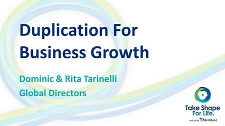 Duplication For Business Growth Dominic & Rita Tarinelli Global Directors.