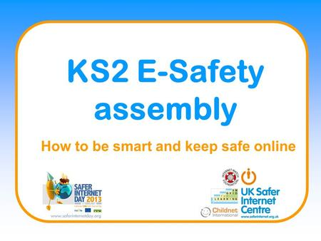KS2 E-Safety assembly How to be smart and keep safe online.