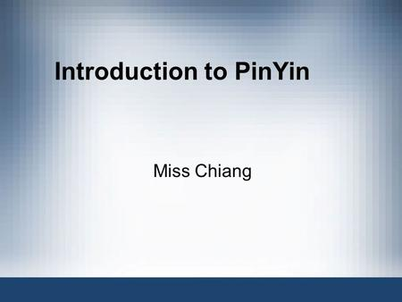 Introduction to PinYin Miss Chiang. History Romanization has been around for a long time to make Chinese language more accessible to foreigners. Many.