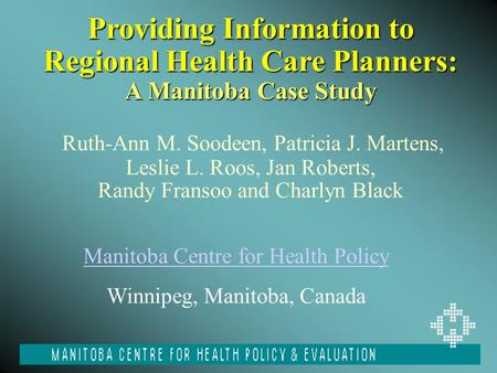 Providing Information to Regional Health Care Planners: A Manitoba Case Study Providing Information to Regional Health Care Planners: A Manitoba Case Study.