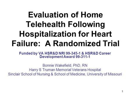 1 Evaluation of Home Telehealth Following Hospitalization for Heart Failure: A Randomized Trial Funded by VA HSR&D NRI 99-345-1 & HSR&D Career Development.