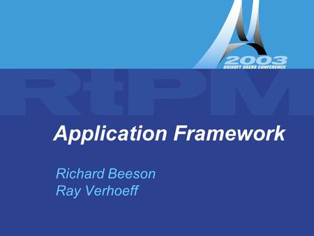 Application Framework Richard Beeson Ray Verhoeff.