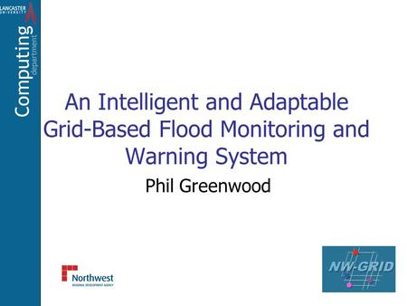 An Intelligent and Adaptable Grid-Based Flood Monitoring and Warning System Phil Greenwood.