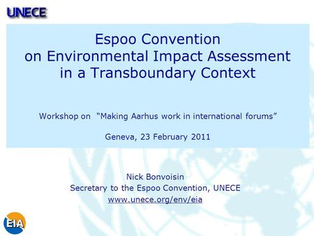 "Espoo Convention on Environmental Impact Assessment in a Transboundary Context Workshop on ""Making Aarhus work in international forums"" Geneva, 23 February."