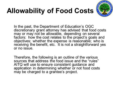 Allowability of Food Costs In the past, the Department of Education's OGC discretionary grant attorney has advised that food costs may or may not be allowable,