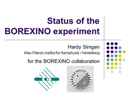 Status of the BOREXINO experiment Hardy Simgen Max-Planck-Institut für Kernphysik / Heidelberg for the BOREXINO collaboration.
