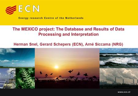 The MEXICO project: The Database and Results of Data Processing and Interpretation Herman Snel, Gerard Schepers (ECN), Arné Siccama (NRG)