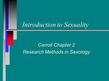 Introduction to Sexuality Carroll Chapter 2 Research Methods in Sexology.