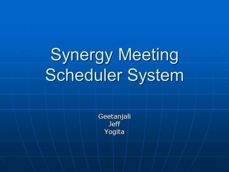 Synergy Meeting Scheduler System GeetanjaliJeffYogita.
