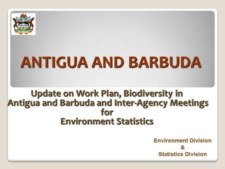 ANTIGUA AND BARBUDA Update on Work Plan, Biodiversity in Antigua and Barbuda and Inter-Agency Meetings Antigua and Barbuda and Inter-Agency Meetings for.
