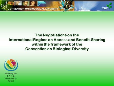 The Negotiations on the International Regime on Access and Benefit-Sharing within the framework of the Convention on Biological Diversity.