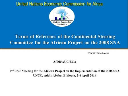 African Centre for Statistics United Nations Economic Commission for Africa Terms of of the Continental Steering Committee for the African Project on the.