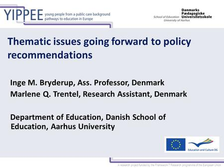 A research project funded by the Framework 7 Research programme of the European Union Thematic issues going forward to policy recommendations Inge M. Bryderup,