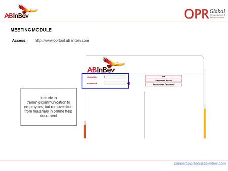 MEETING MODULE Access:http://www.oprtool.ab-inbev.com Include in training/communication to employees, but remove slide from.