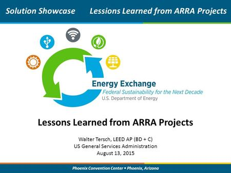 Phoenix Convention Center Phoenix, Arizona Lessons Learned from ARRA Projects Solution ShowcaseLessions Learned from ARRA Projects Walter Tersch, LEED.