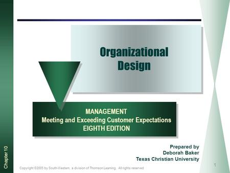Copyright ©2005 by South-Western, a division of Thomson Learning. All rights reserved Chapter 10 1 Organizational Design MANAGEMENT Meeting and Exceeding.