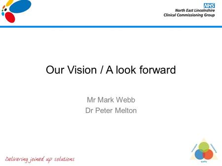Our Vision / A look forward Mr Mark Webb Dr Peter Melton.
