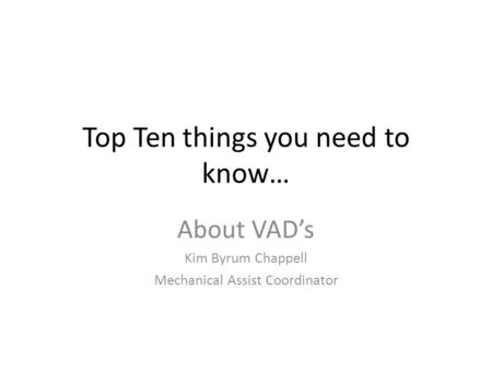 Top Ten things you need to know… About VAD's Kim Byrum Chappell Mechanical Assist Coordinator.