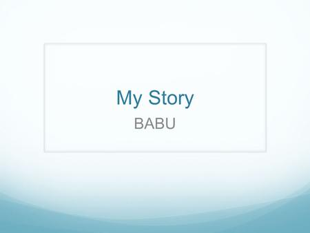 My Story BABU. About Me My life before Sneha Care home Family Death of my mother.
