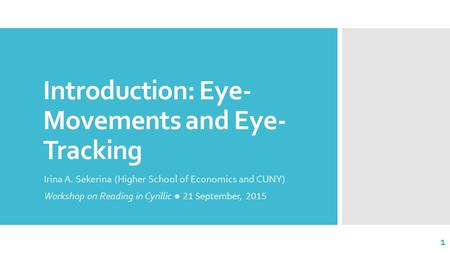 Introduction: <strong>Eye</strong>- Movements and <strong>Eye</strong>- Tracking Irina A. Sekerina (Higher School of Economics and CUNY) Workshop on Reading in Cyrillic ● 21 September,