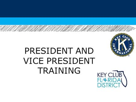 PRESIDENT AND VICE PRESIDENT TRAINING. -Basic Responsibilities.