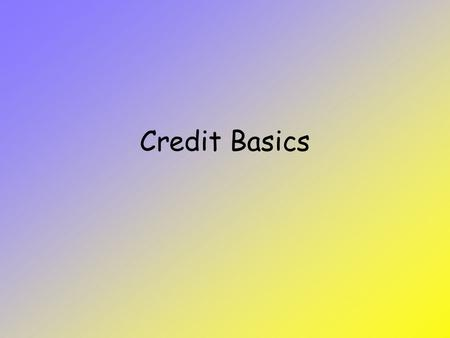 Credit Basics. Some old stats 83% of college students have at least one credit card 45% of college students are in credit card debt –Average debt over.