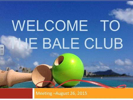 WELCOME TO THE BALE CLUB Meeting –August 26, 2015.
