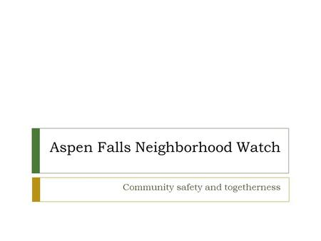 Aspen Falls Neighborhood Watch Community safety and togetherness.