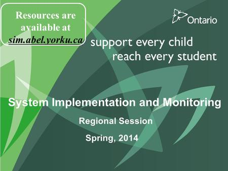System Implementation and Monitoring Regional Session Spring, 2014 Resources are available at sim.abel.yorku.ca.