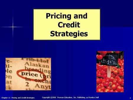 Chapter 11 Pricing and Credit Strategies Copyright ©2009 Pearson Education, Inc. Publishing as Prentice Hall 1 Pricing and Credit Strategies.