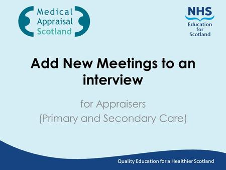 Quality Education for a Healthier Scotland Add New Meetings to an interview for Appraisers (Primary and Secondary Care)