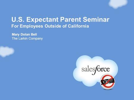 U.S. Expectant Parent Seminar For Employees Outside of California Mary Dolan Bell The Larkin Company.